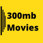300mb movies – Download Hindi, Tamil, Telugu Movies, All the info you need