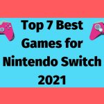 Top 7 Best Games for Nintendo Switch 2021, Games you must play