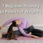 7 Best Beginner-friendly Yoga Poses For Weight Loss in 2021